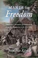 Mania for Freedom:  American Literatures of Enthusiasm from the Revolution to the Civil War