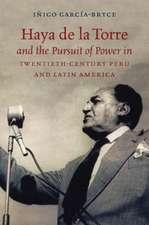 Haya de la Torre and the Pursuit of Power in Twentieth-Century Peru and Latin America