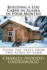 Building a Log Cabin in Alaska in Four Months