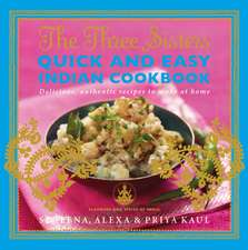 The Three Sisters Quick & Easy Indian Cookbook: Delicious, Authentic and Easy Recipes to Make at Home