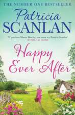 Happy Ever After: Warmth, wisdom and love on every page - if you treasured Maeve Binchy, read Patricia Scanlan