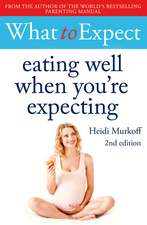 What to Expect: Eating Well When You're Expecting 2nd Edition