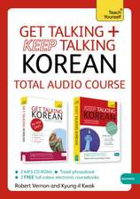 Get Talking and Keep Talking Korean Total Audio Course:  The Essential Short Course for Speaking and Understanding with Confidence
