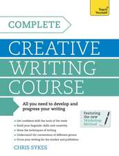 Complete Creative Writing Course:  A Complete Introduction