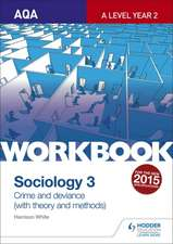 AQA Sociology for A Level Workbook 3: Crime and Deviance with Theory