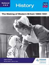 National 4 & 5 History: The Making of Modern Britain 1880-1951