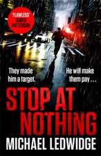 Ledwidge, M: Stop At Nothing