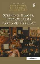 Striking Images, Iconoclasms Past and Present. Edited by Stacy Boldrick, Leslie Brubaker, and Richard Clay
