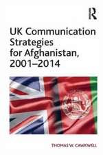 UK Communication Strategies for Afghanistan, 2001 2014