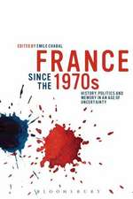 France since the 1970s: History, Politics and Memory in an Age of Uncertainty