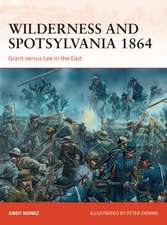 Wilderness and Spotsylvania 1864: Grant versus Lee in the East