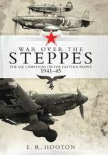 War over the Steppes: The air campaigns on the Eastern Front 1941–45