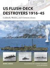 US Flush-Deck Destroyers 1916–45: Caldwell, Wickes, and Clemson classes