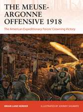 The Meuse-Argonne Offensive 1918: The American Expeditionary Forces' Crowning Victory