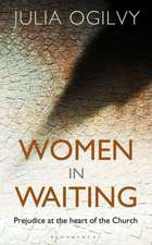 Women in Waiting: Prejudice at the Heart of the Church