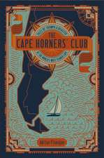 The Cape Horners' Club: Tales of Triumph and Disaster at the World's Most Feared Cape