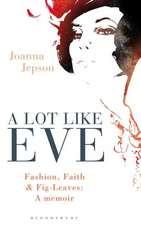A Lot Like Eve: Fashion, Faith and Fig-Leaves: A Memoir