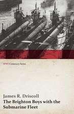 The Brighton Boys with the Submarine Fleet (WWI Centenary Series)