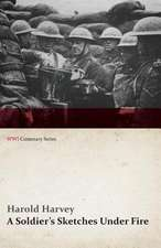 A Soldier's Sketches Under Fire (WWI Centenary Series)