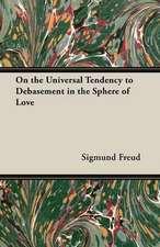 On the Universal Tendency to Debasement in the Sphere of Love