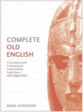 Complete Old English Beginner to Intermediate Course: A Comprehensive Guide to Reading and Understanding Old English, with Original Texts