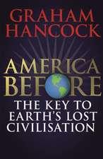 Hancock, G: America Before: The Key to Earth's Lost Civiliza