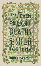 Grames, J: Seven or Eight Deaths of Stella Fortuna