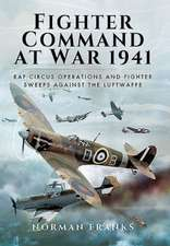 Fighter Command S Air War 1941:  RAF Circus Operations and Fighter Sweeps Against the Luftwaffe