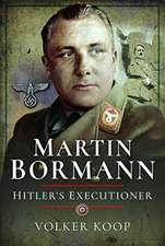 Martin Bormann: Hitler's Executioner