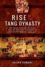 Rise of the Tang Dynasty: The Reunification of China and the Military Response to the Steppe Nomads (Ad 581-626)