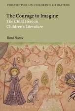 The Courage to Imagine: The Child Hero in Children's Literature