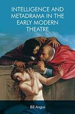 Intelligence and Metadrama in the Early Modern Theatre