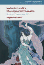 Modernism and the Choreographic Imagination: Salomeâ (Tm)S Dance After 1890