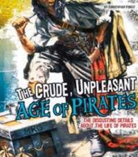 The Crude, Unpleasant Age of Pirates