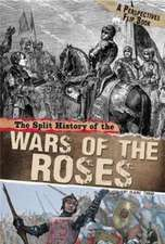 SPLIT HISTORY OF THE WARS OF THE ROSES A
