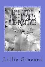 Life After 70 - - Upsides and Positives