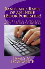 Rants and Raves of an Indie eBook Publisher!