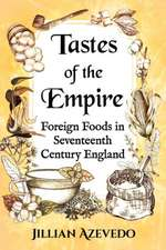 Tastes of the Empire: Foreign Foods in Seventeenth Century England