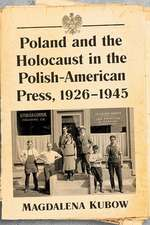 Poland and the Holocaust in the Polish-American Press, 1926-1945