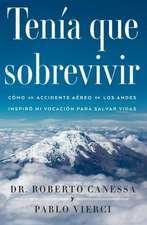 Tenia Que Sobrevivir:  Como Un Accidente Aereo En Los Andes Inspiro Mi Vocacion Para Salvar Vidas