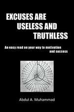 Excuses Are Useless and Truthless