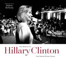 The Making of Hillary Clinton:  The White House Years