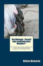 Der Blutegel - Parasit Oder Medizinisches Wunder? - Der Einsatz Des Hirudo Medicinalis in Der Tiernaturheilkunde Dargestellt Am Beispiel Pferd