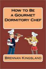How to Be a Gourmet Dormitory Chef:  Lots and Lots of Jokes Specially Repurposed for You-Know-Who