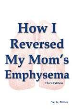 How I Reversed My Mom's Emphysema Third Edition
