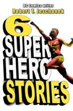 6 Superhero Stories:  Studies in Self-Culture and Character