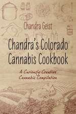 Chandra's Colorado Cannabis Cookbook:  A Curiously Creative Cannabis Compliation
