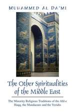 The Other Spiritualities of the Middle East:  The Minority Religious Traditions of the Ahl-E Haqq, the Mandaeans and the Yezidis