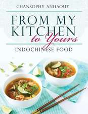 From My Kitchen to Yours:  Indochinese Food