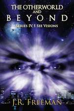 The Otherworld and Beyond:  Series IV, I See Visions